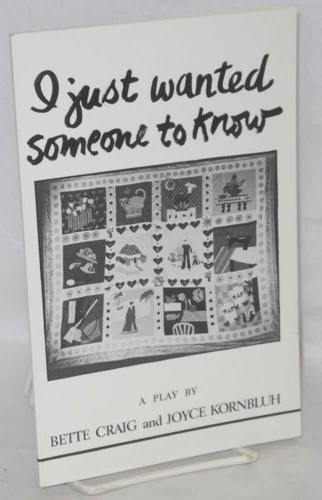 I just wanted someone to know; a documentary play. Introduction by Barbara M. Wertheimer. Bette Craig, Joyce Kornbluh.