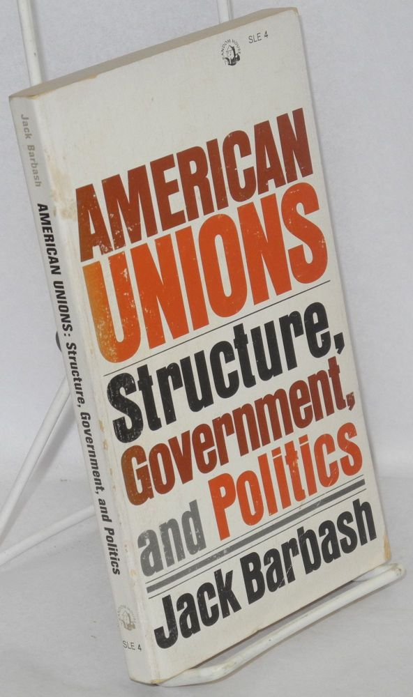 American unions; structure, government, and politics. Jack Barbash.