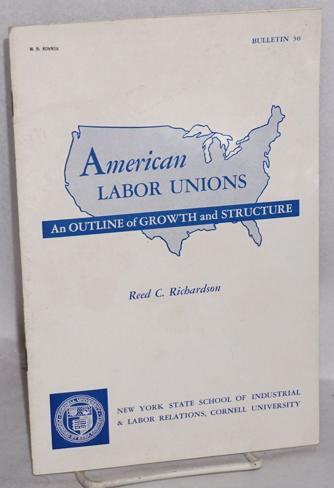 American labor unions; an outline of growth and structure. Revised. Reed C. Richardson.