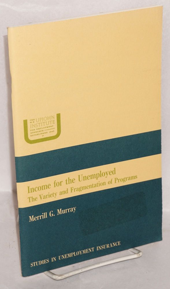 Income for the unemployed; the variety and fragmentation of programs. Merrill G. Murray.
