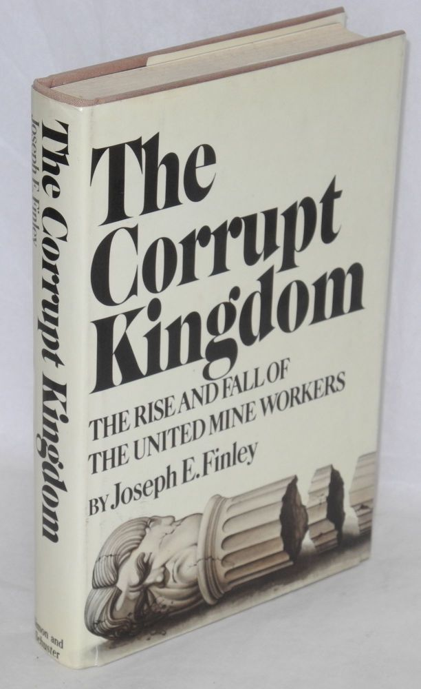The corrupt kingdom; the rise and fall of the United Mine Workers. Joseph E. Finley.