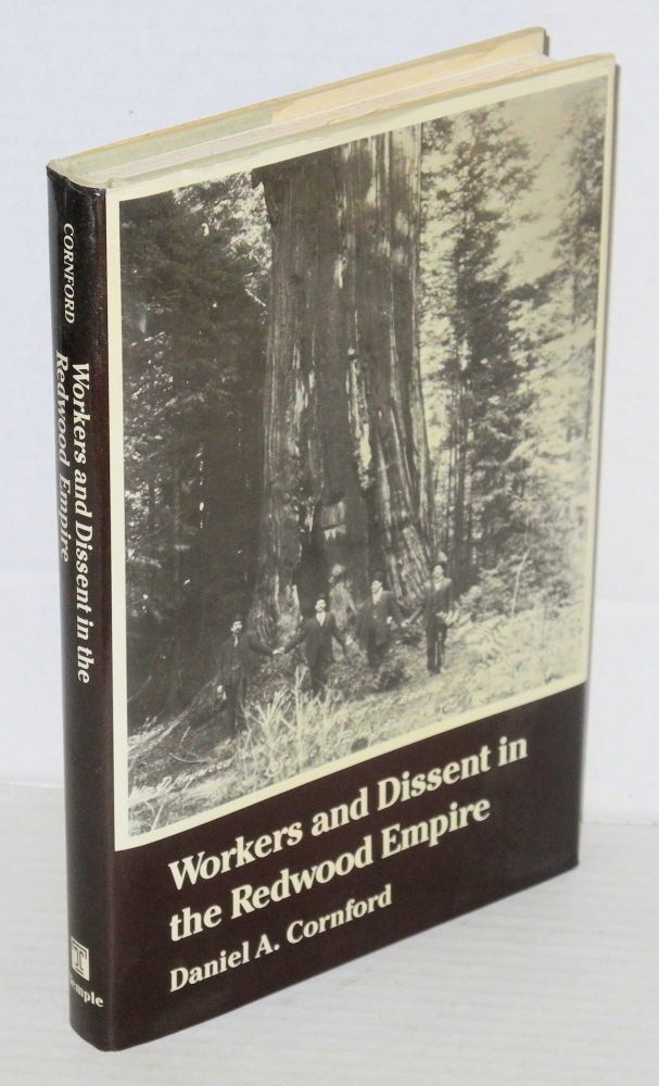 Workers and dissent in the Redwood Empire. Daniel A. Cornford.