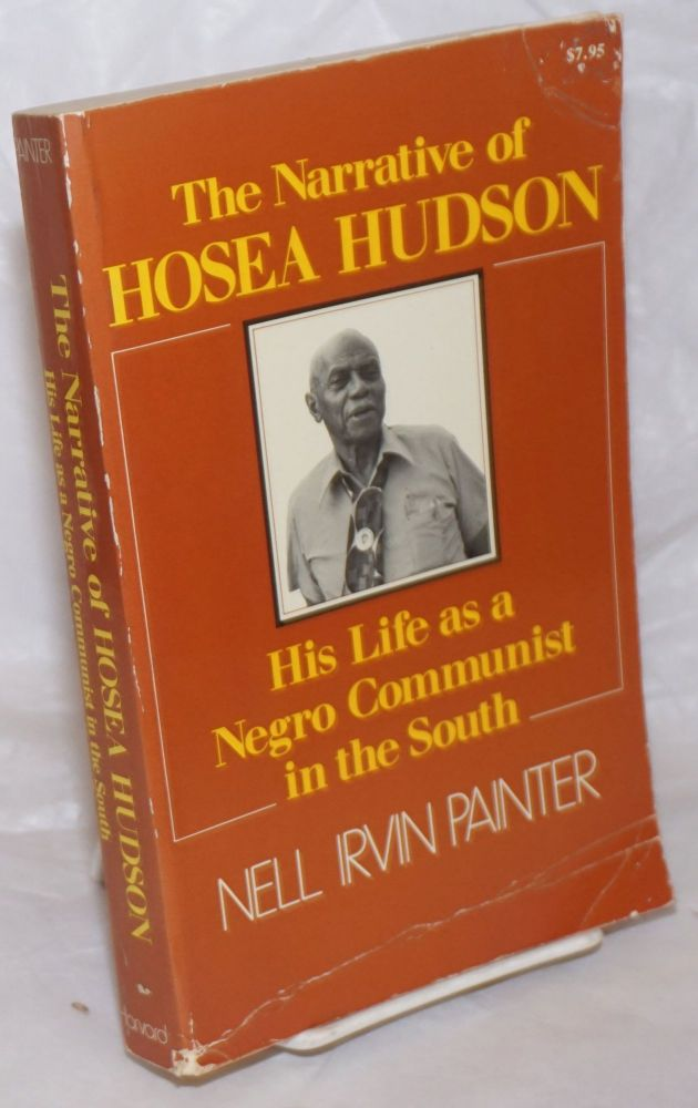 The narrative of Hosea Hudson; his life as a Negro Communist in the South. Nell Irvin Painter.