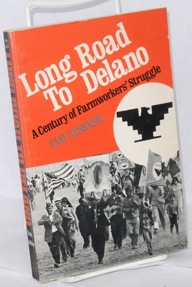 Long road to Delano: a century of farmworkers' struggle. Sam Kushner.