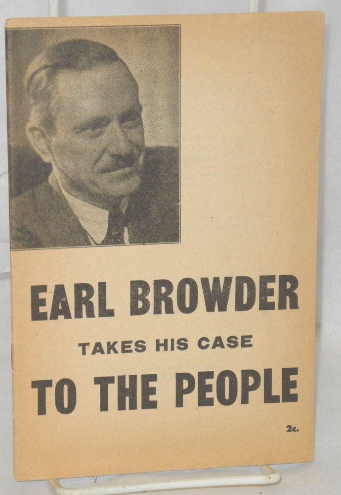 Earl Browder takes his case to the people. Earl Browder.