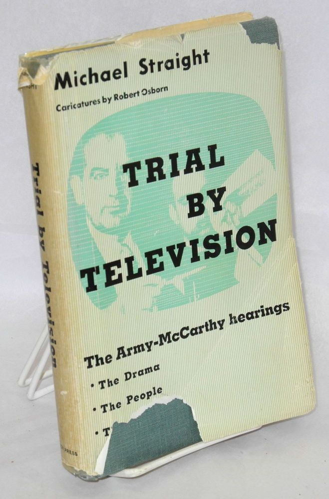 Trial by television; the Army-McCarthy hearings [sub-title from dj.] Illustrated by Robert Osborn. Michael Straight.