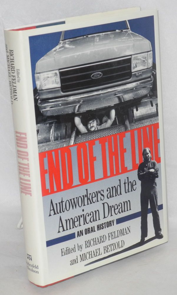 End of the line; autoworkers and the American dream. Richard Feldman, eds Michael Betzold.