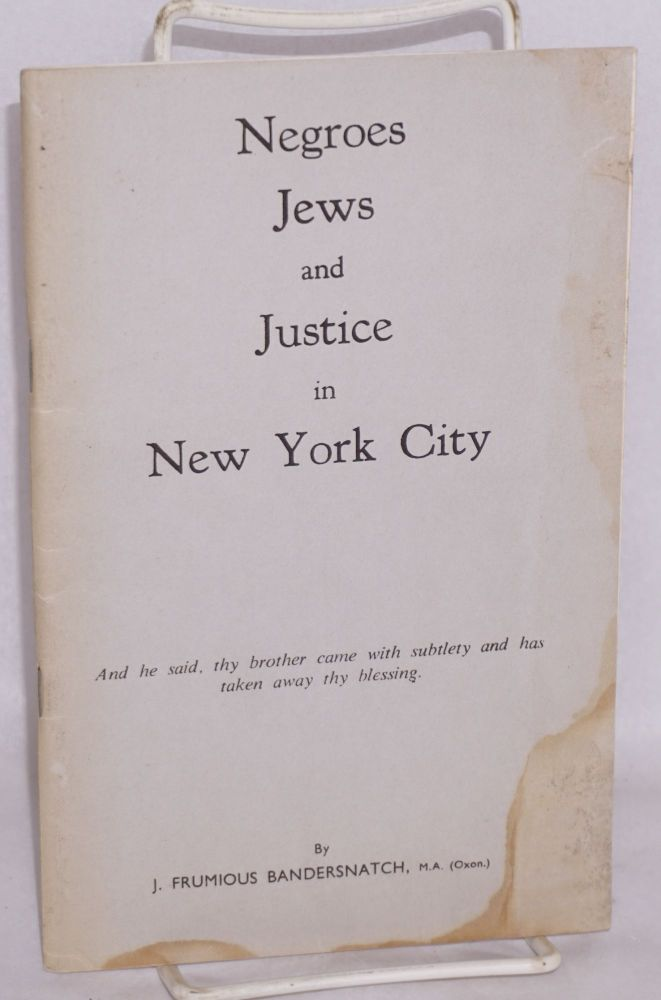 Negroes Jews and justice in New York City; by J. Frumious Bandersnatch [pseud.]