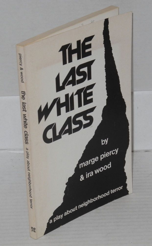 The last white class; a play about neighborhood terror. Marge Piercy, Ira Wood.