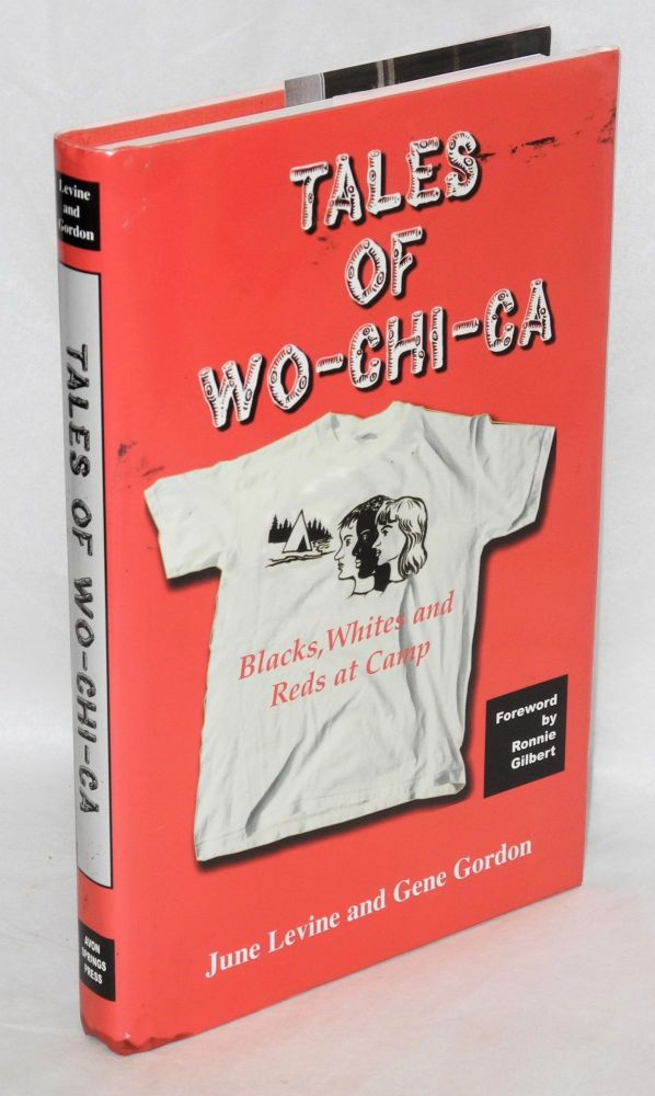 Tales of Wo-Chi-Ca: blacks, whites and reds at camp. Foreword by Ronnie Gilbert. June Levine, Gene Gordon.