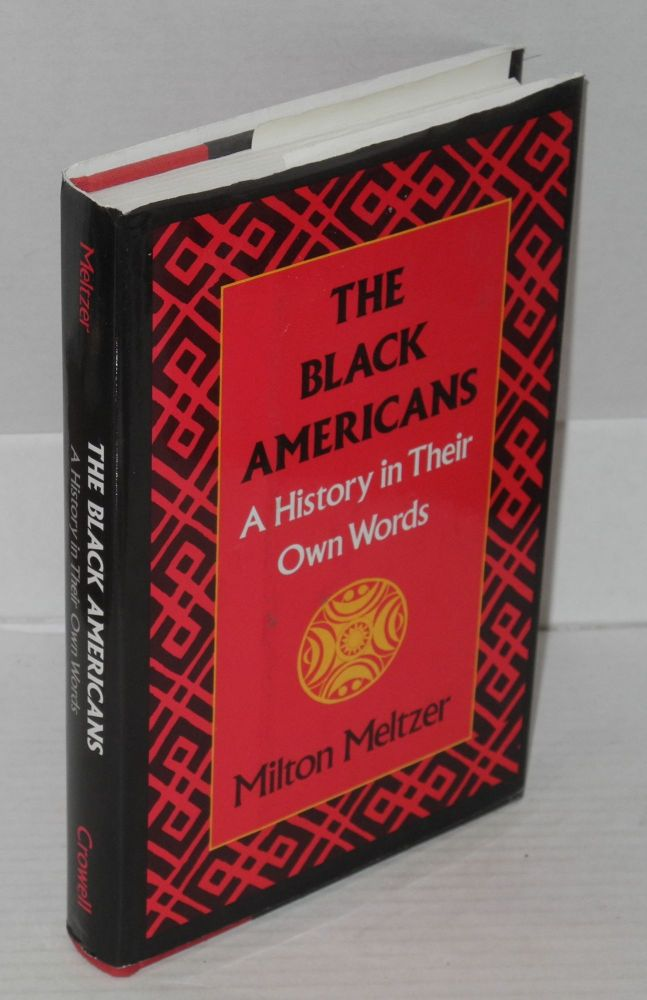The black Americans; a history in their own words, 1619-1983. Milton Meltzer, ed.