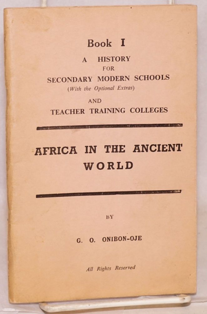 Africa in the ancient world: book I a history for secondary modern schools and teacher training colleges. G. O. Onibon-Oje.