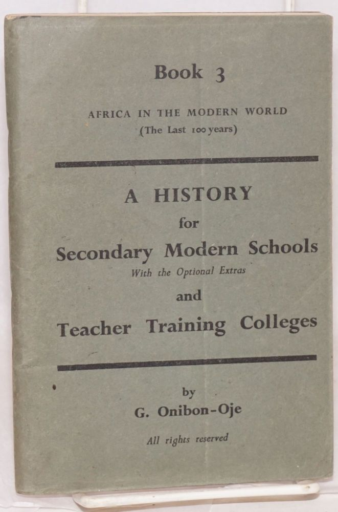 Africa in the modern world: (the last 100 years) book 3 a history for secondary modern schools and teacher training colleges. G. O. Onibon-Oje.