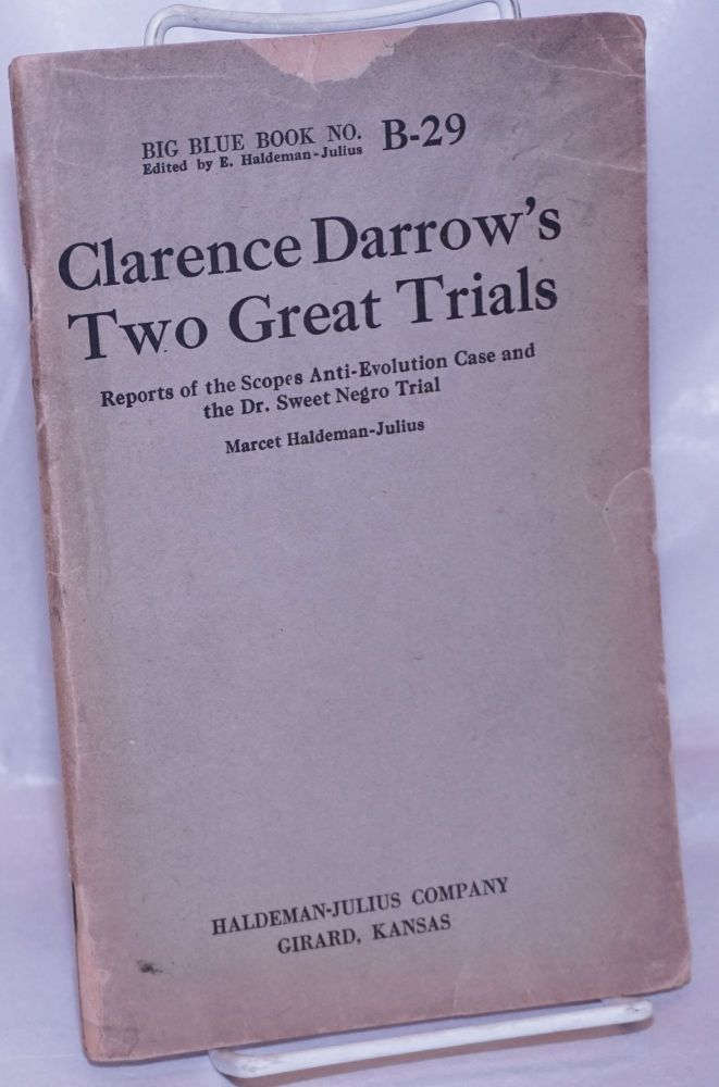 Clarence Darrow's two great trials: reports of the Scopes anti-evolution case and the Dr. Sweet negro trial. Marcet Haldeman-Julius.