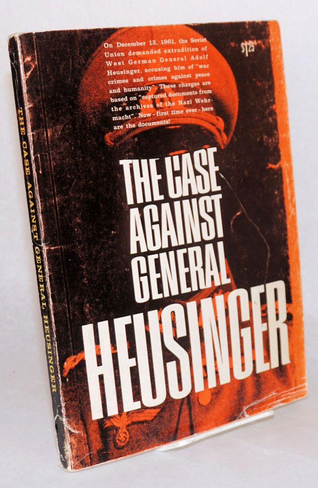 The case against general Heusinger documents illustrating the charges of the USSR against former lieutenant-general Adolf Heusinger, former operations chief of the wehrmacht high command