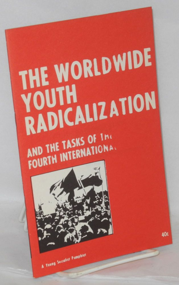 The worldwide youth radicalization, and the tasks of the Fourth International. Fourth International.