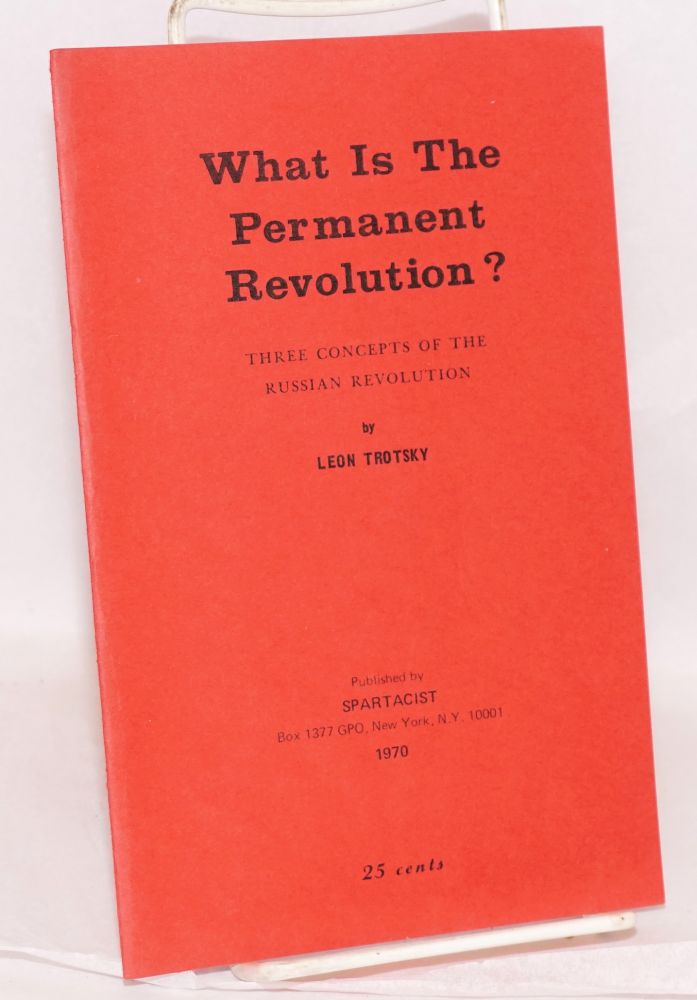 What is the permanent revolution?: three concepts of the Russian Revolution. Leon Trotsky.
