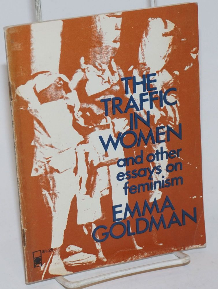 Library Essay In English The Traffic In Women And Other Essays On Feminism With A Biography By Alix  Kates Shulman  Emma Goldman Essays On The Yellow Wallpaper also High School Scholarship Essay Examples The Traffic In Women And Other Essays On Feminism With A Biography  Essay Examples High School