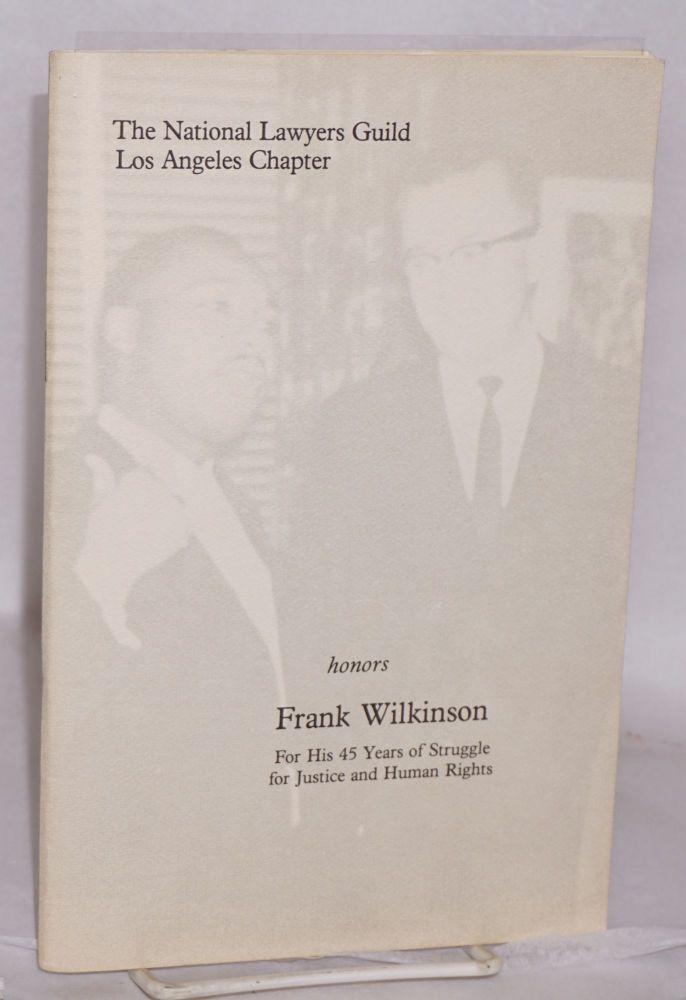 The National Lawyers Guild, Los Angeles Chapter honors Frank Wilkinson for his 45 years of stuggle for justice and human rights. National Lawyers Guild. Los Angeles Chapter.