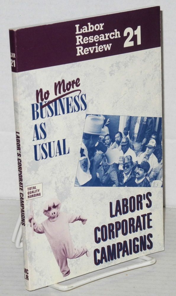 No more business as usual: labor's corporate campaigns. Lisa Oppenheim, ed.