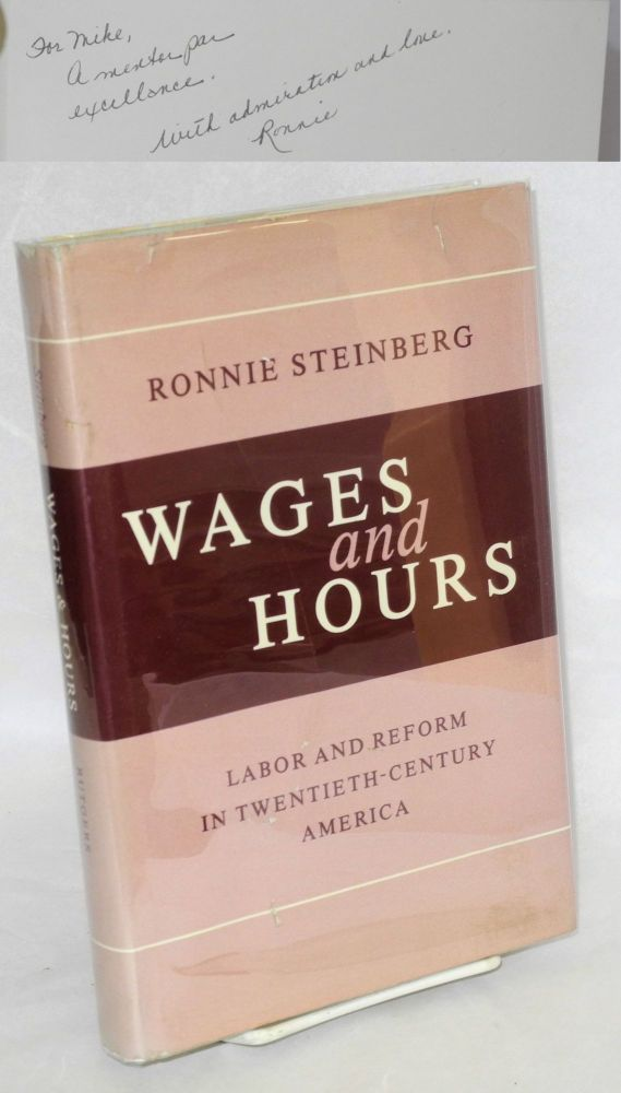 Wages and hours; labor and reform in twentieth-century America. Ronnie Steinberg.