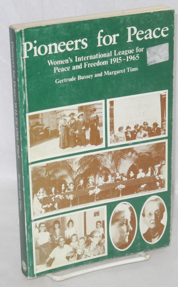 Pioneers for peace; Women's International League for Peace and Freedom 1915-1965. Gertrude Bussey, Margaret Tims.