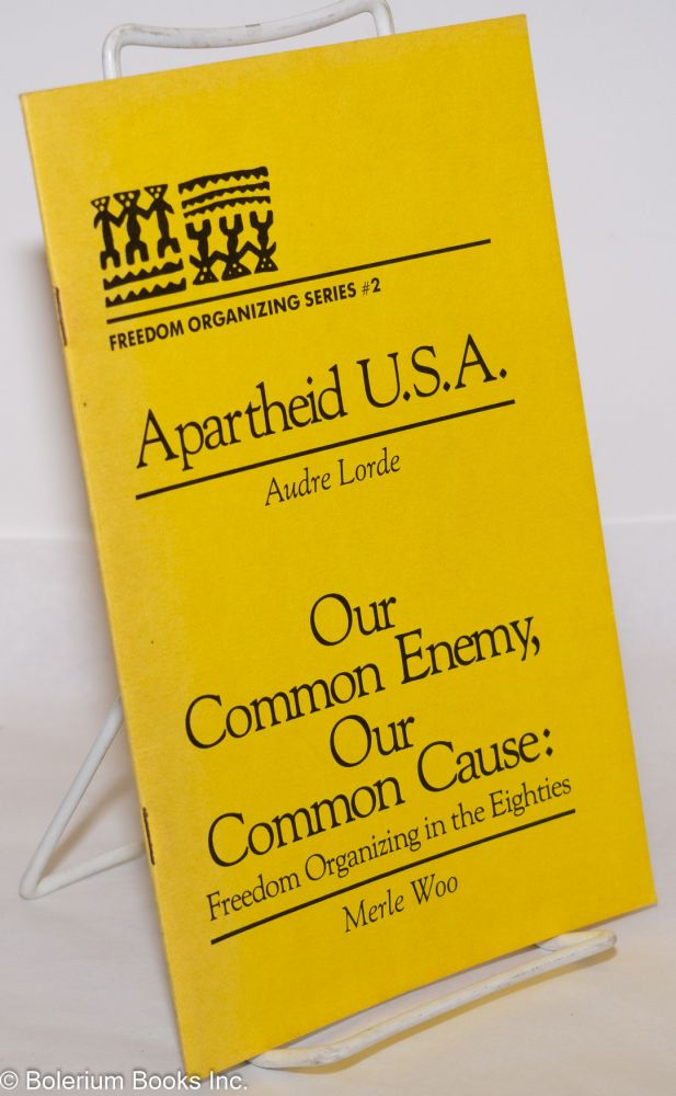 Apartheid U.S.A. [with] Our common enemy, our common cause, by Merle Woo: freedom organizing in the eighties. Audre Lorde.