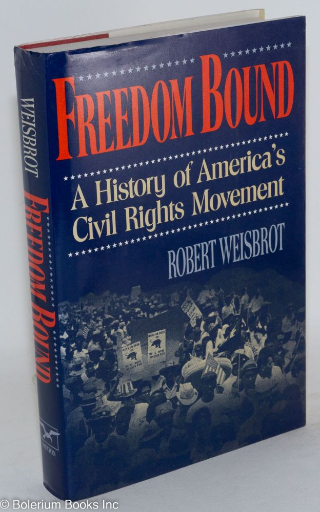 Freedom bound; a history of America's Civil Rights movement. Robert Weisbrot.