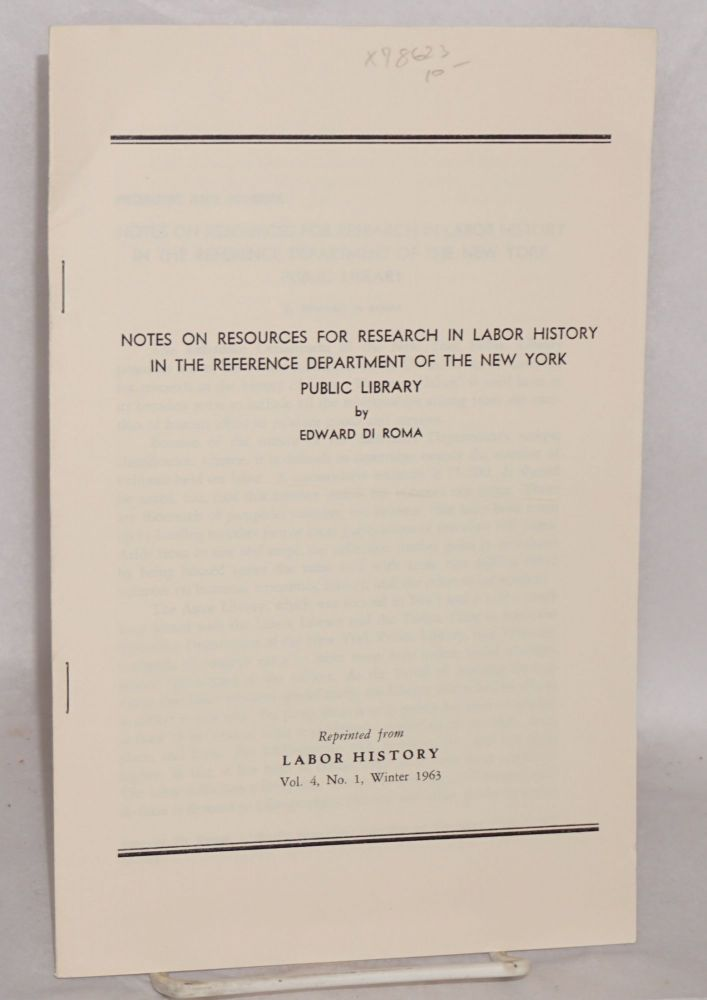 Notes on resources for research in labor history in the reference department of the New York Public Library. Edward Di Roma.