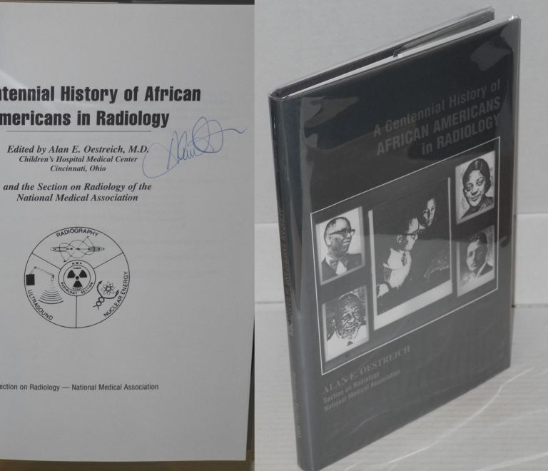 A centennial history of African Americans in radiology. Alan E. Oestreich, ed.
