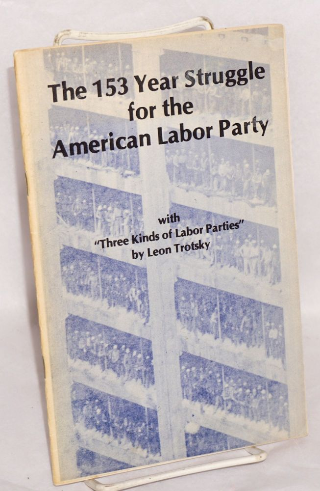 "The 153 year struggle for the American Labor Party, with ""Three kinds of labor parties"" by Leon Trotsky"