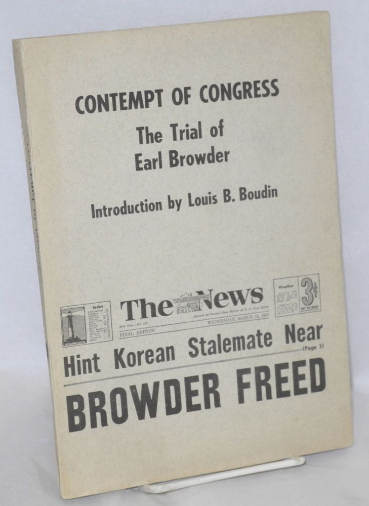 Contempt of congress; the trial of Earl Browder. Introduction by Louis B. Boudin. Earl Browder.