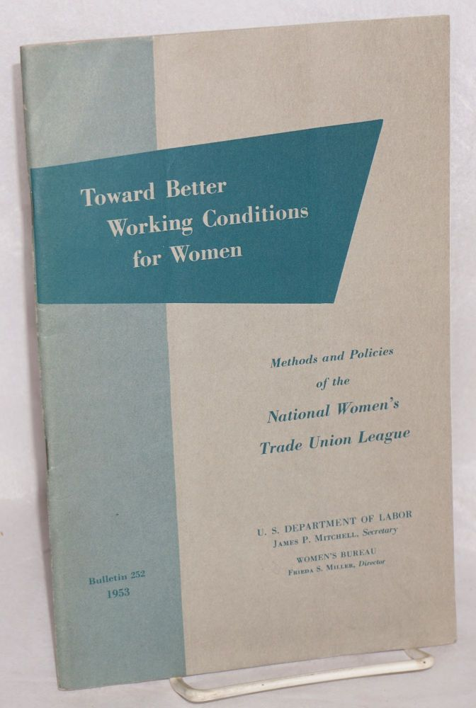 Toward better working conditions for women; methods and policies of the National Women's Trade Union League of America. Mary Elizabeth Pidgeon.