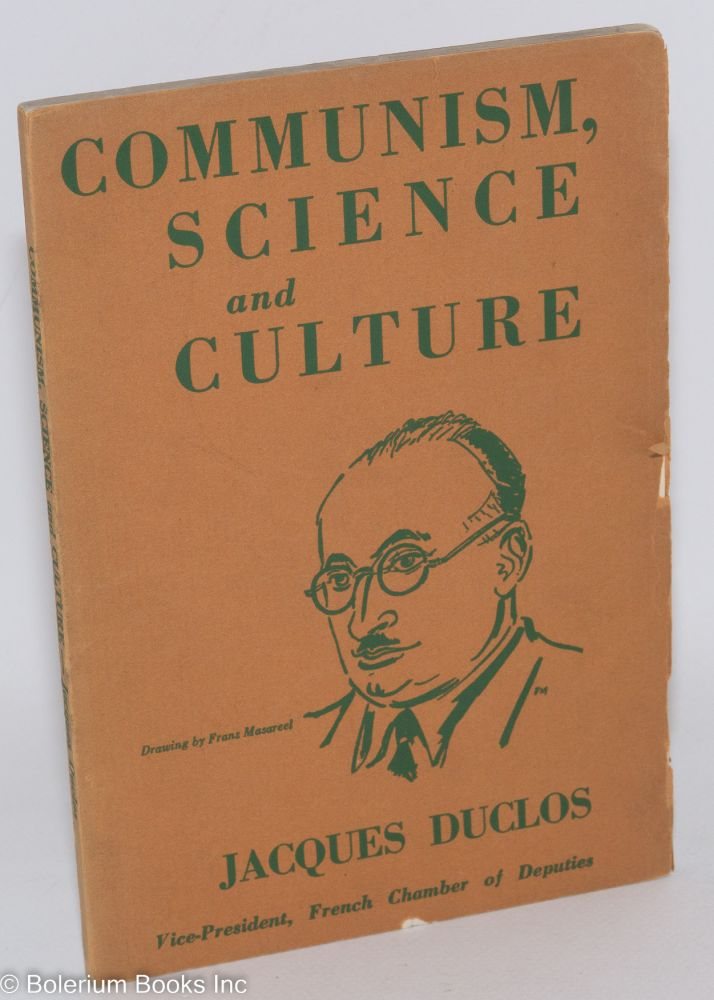 Communism, science and culture; translated by Herbert Rosen. Jacques Duclos.