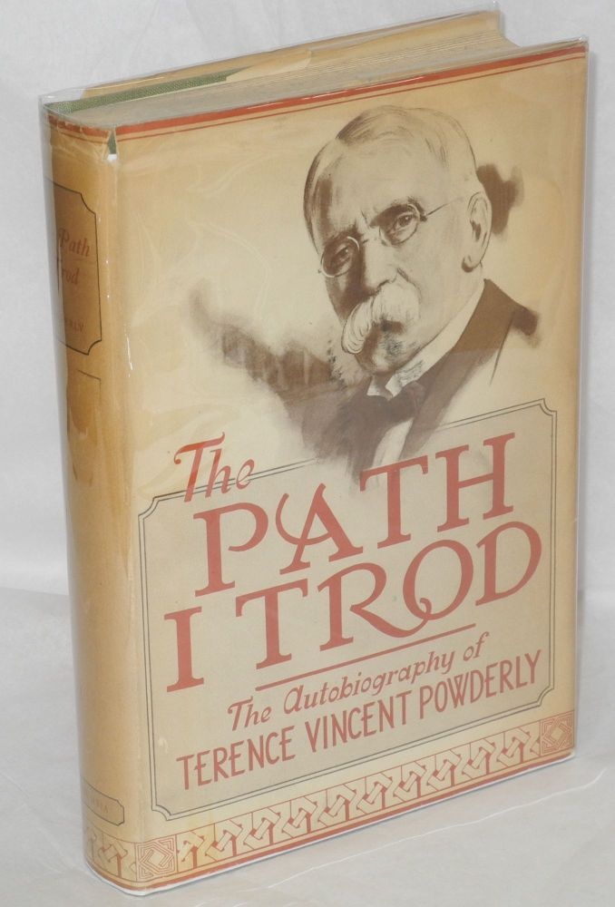 The path I trod; the autobiography of Terence V. Powderly. Edited by Harry J. Carman, Henry David and Paul N. Guthrie. Terence V. Powderly.