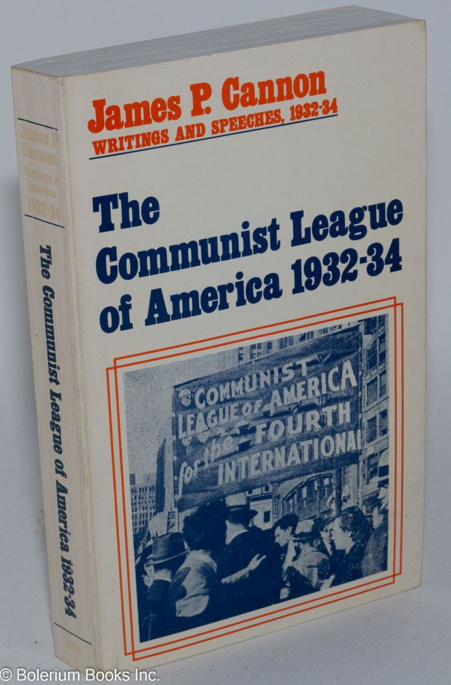 The Communist League of America, 1932-34. Edited by Fred Stanton and Michael Taber. James P. Cannon.