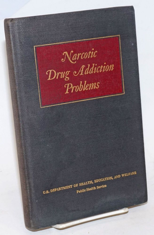 Narcotic drug addiction problems,; proceedings of the Symposium on the history of narcotic drug addiction problems March 27 and 28, 1958, Bethesda, Maryland; edited by Robert B. Livingston. Harris Isbell, Robert B. Livingston.
