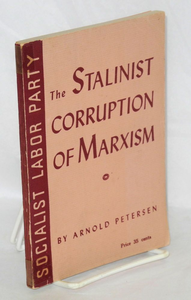 Stalinist corruption of Marxism; a study in Machiavellian duplicity. Arnold Petersen.
