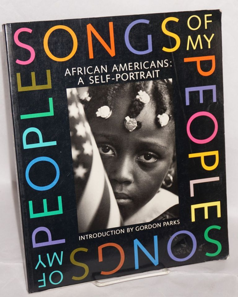 Songs of my people; African Americans: a self-portrait, introduction by Gordon Parks, essays by Sylvester Monroe,, Paula Giddings, Nelson George and Joyce Ladner. Eric Easter, eds, et. al.