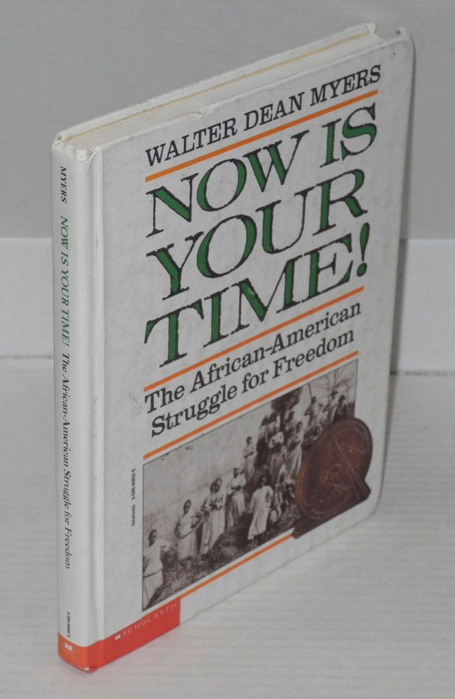 Now is your time! The African-American struggle for freedom. Walter Dean Myers.