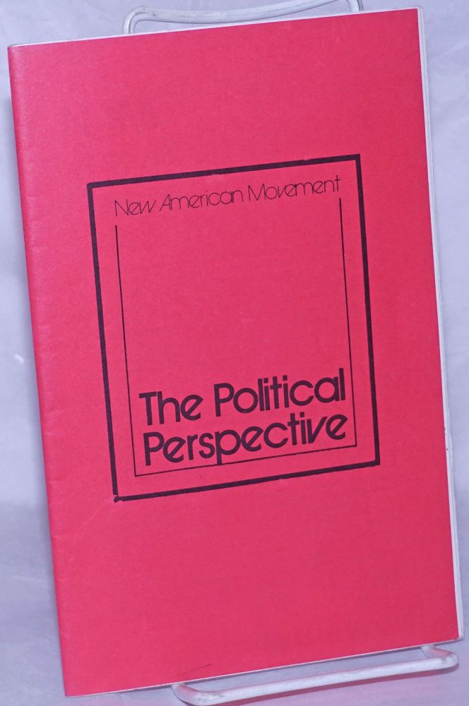 The political perspective; adopted June, 1972. [revised yet again in 1978]. New American Movement.