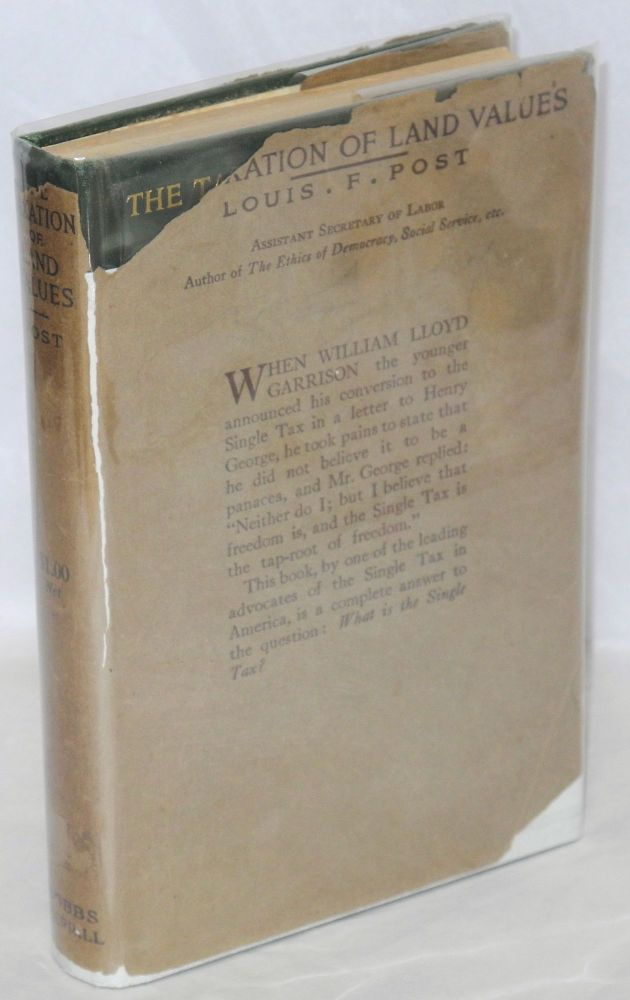 Taxation of land values; an explanation with illustrative charts, notes and answers to typical questions of the land-labor-and-fiscal reform advocated by Henry George. Louis Freeland Post.