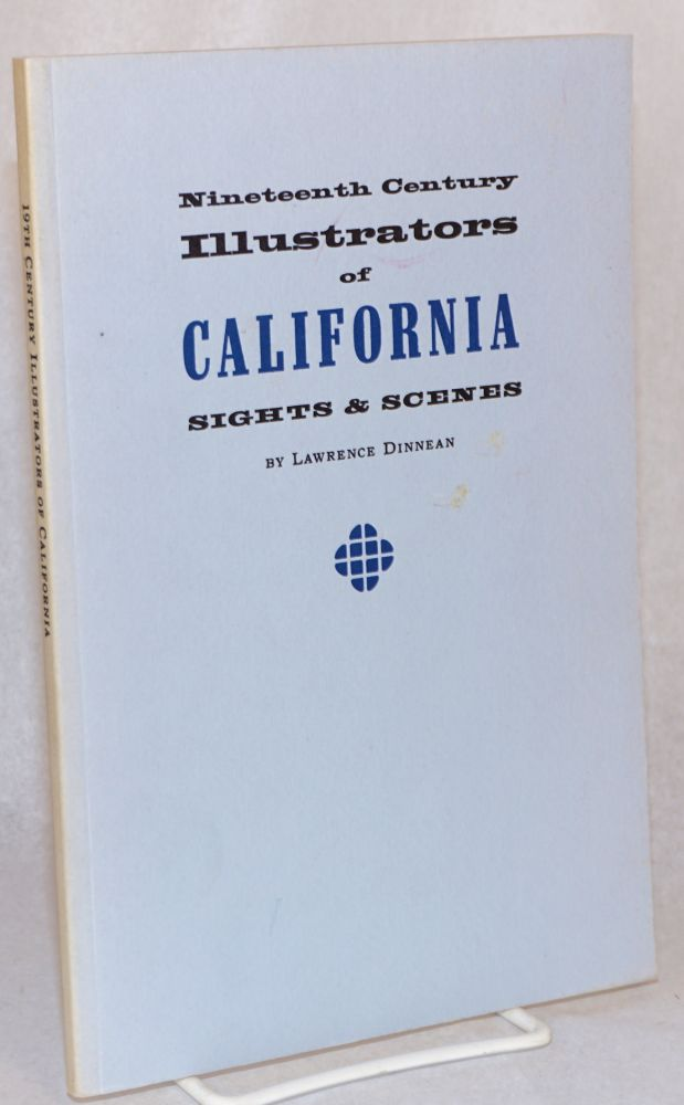 Nineteenth Century illustrators of California sights and scenes: a selection of works by pioneer graphic artists with an introduction and notes. Lawrence Dinnean.