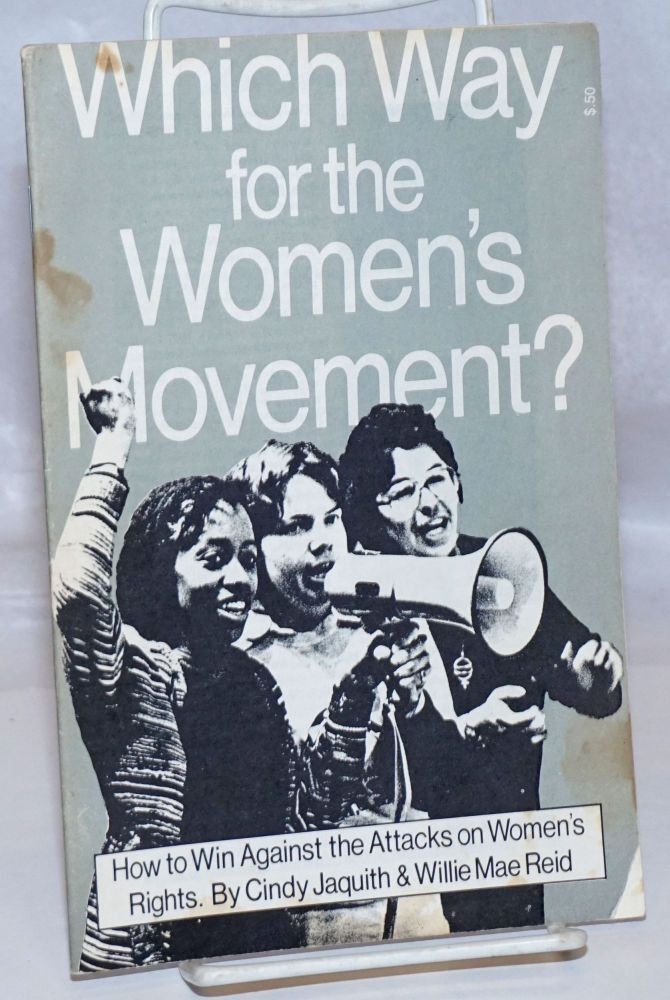 Which way for the women's movement? How to win against the attacks on women's rights. Cindy Jaquith, Willie Mae Reid.
