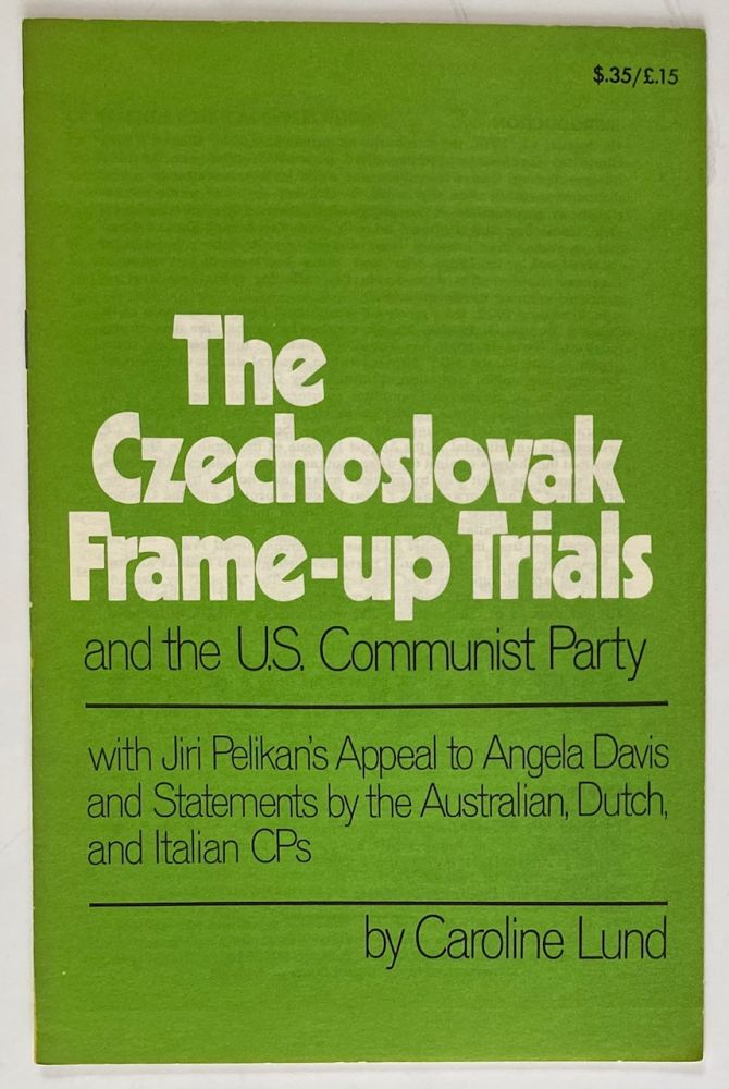 The Czechoslovak frame-up trials, and the U.S. Communist Party. With Jiri Pelikan's appeal to Angela Davis and statements by the Australian, Dutch and Italian CPs. Caroline Lund.