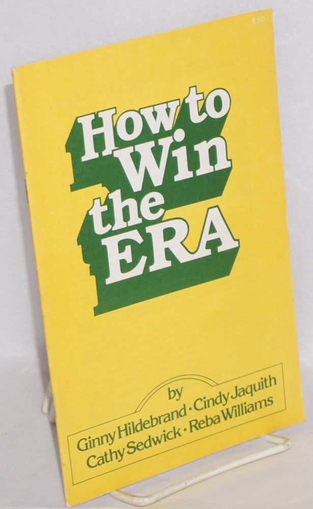 How to win the ERA [cover title]. Ginny Hildebrand, Cathy Sedwick, Cindy Jaquith, Reba Williams.