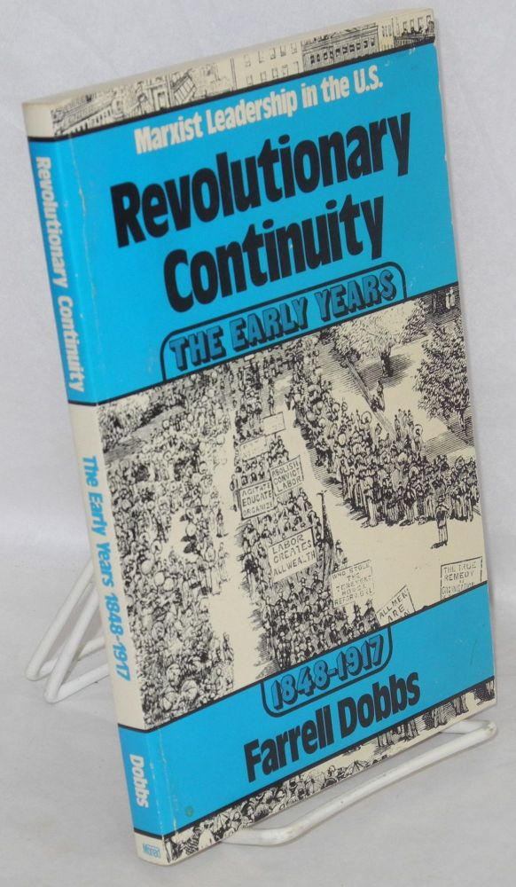 Revolutionary Continuity. vol. 1: Marxist Leadership in the U. S., the early years 1848-1917. Farrell Dobbs.