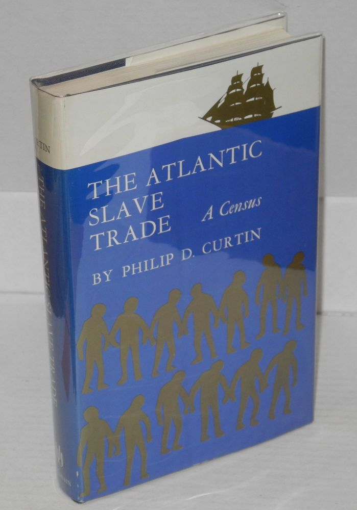 The Atlantic slave trade; a census. Philip D. Curtin.