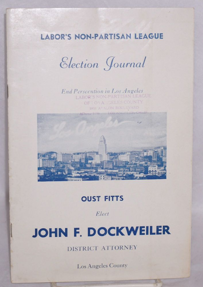 Election journal. End persecution in Los Angeles. Oust Fitts, elect John F. Dockweiller District Attorney, Los Angeles. Labor's Non-Partisan League.