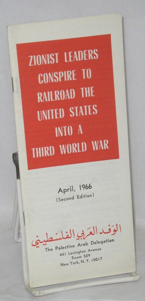Zionist leaders conspire to railroad the United States into a Third World War: April, 1966 (second edition). Palestine Arab Delegation.